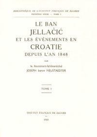 Le ban Jellačić et les événements en Croatie depuis l'an 1848, t. 1