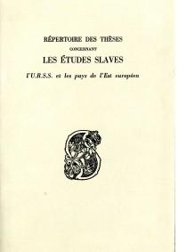 Répertoire des thèses concernant les études slaves, l'U.R.S.S. et les pays de l'Est européen et soutenues en France de 1824 à 1969