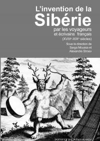 L'invention de la Sibérie par les voyageurs et écrivains français (XVIIIe-XIXe siècles)