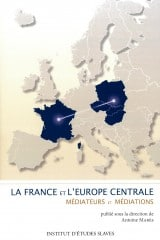 La France et l'Europe centrale. Médiateurs et médiations