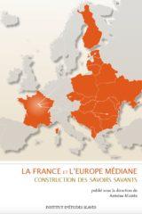 La France et l'Europe médiane : construction des savoirs savants