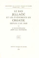 ÉPUISÉ – Le ban Jellačić et les événements en Croatie depuis l'an 1848, t. 1