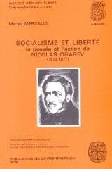 Socialisme et liberté, la pensée et l'action de Nicolas Ogarev : 1813-1877