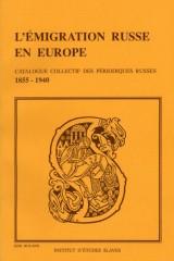 L'émigration russe en Europe. Catalogue collectif des périodiques en langue russe