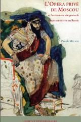 L'Opéra privé de Moscou et la naissance de l'opéra moderne en Russie