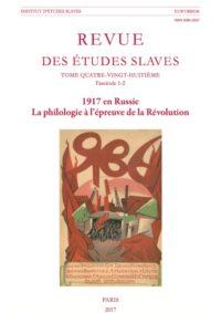 1917 en Russie. La philologie à l'épreuve de la Révolution, RES 88/1-2, sous la direction de C. Depretto