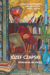 Józef Czapski, itinéraires de vérité